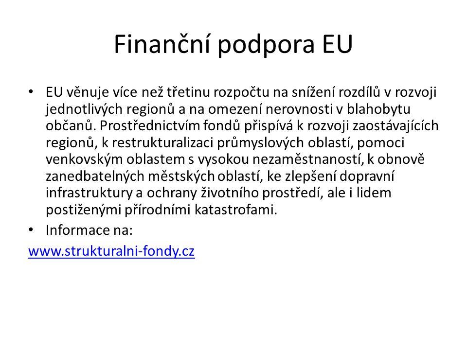 Finanční podpora EU EU věnuje více než třetinu rozpočtu na snížení rozdílů v rozvoji jednotlivých regionů a na omezení nerovnosti v blahobytu občanů.