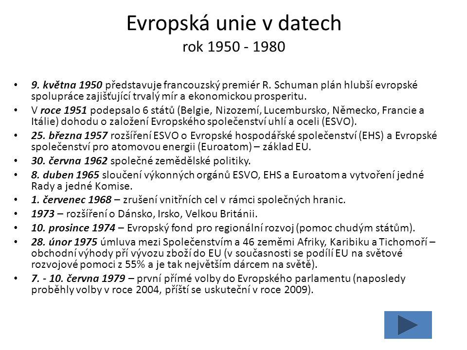 Evropská unie v datech rok 1950 - 1980 9. května 1950 představuje francouzský premiér R. Schuman plán hlubší evropské spolupráce zajišťující trvalý mí