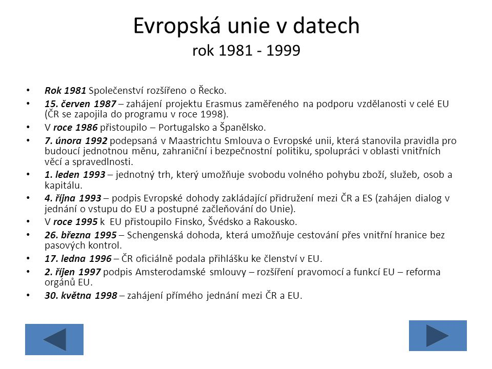 Evropská unie v datech rok 1981 - 1999 Rok 1981 Společenství rozšířeno o Řecko. 15. červen 1987 – zahájení projektu Erasmus zaměřeného na podporu vzdě