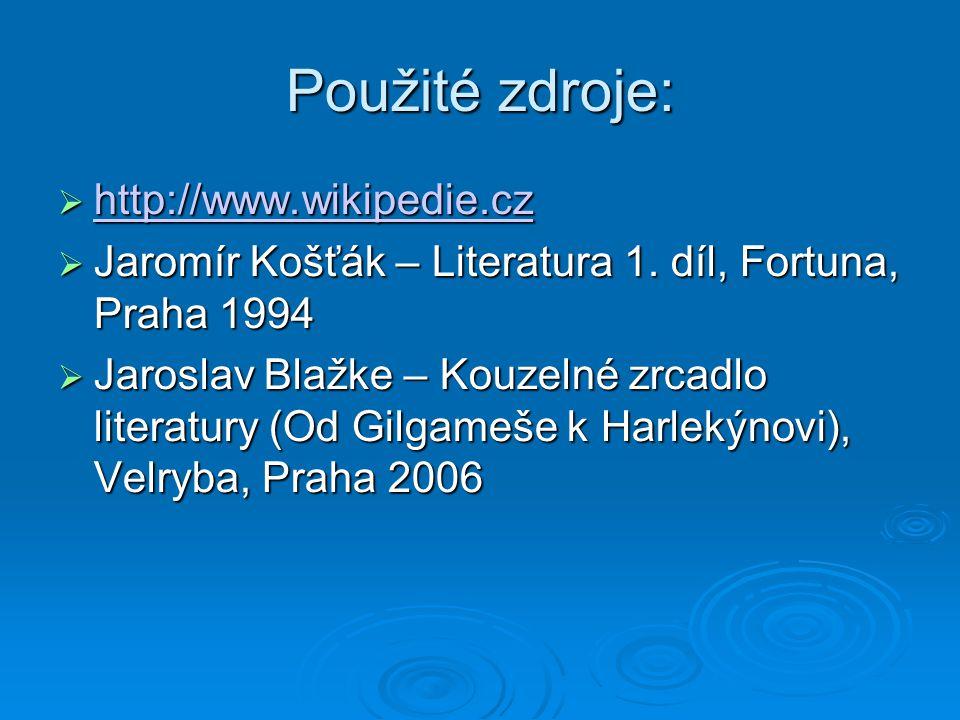 Použité zdroje:  http://www.wikipedie.cz http://www.wikipedie.cz  Jaromír Košťák – Literatura 1. díl, Fortuna, Praha 1994  Jaroslav Blažke – Kouzel
