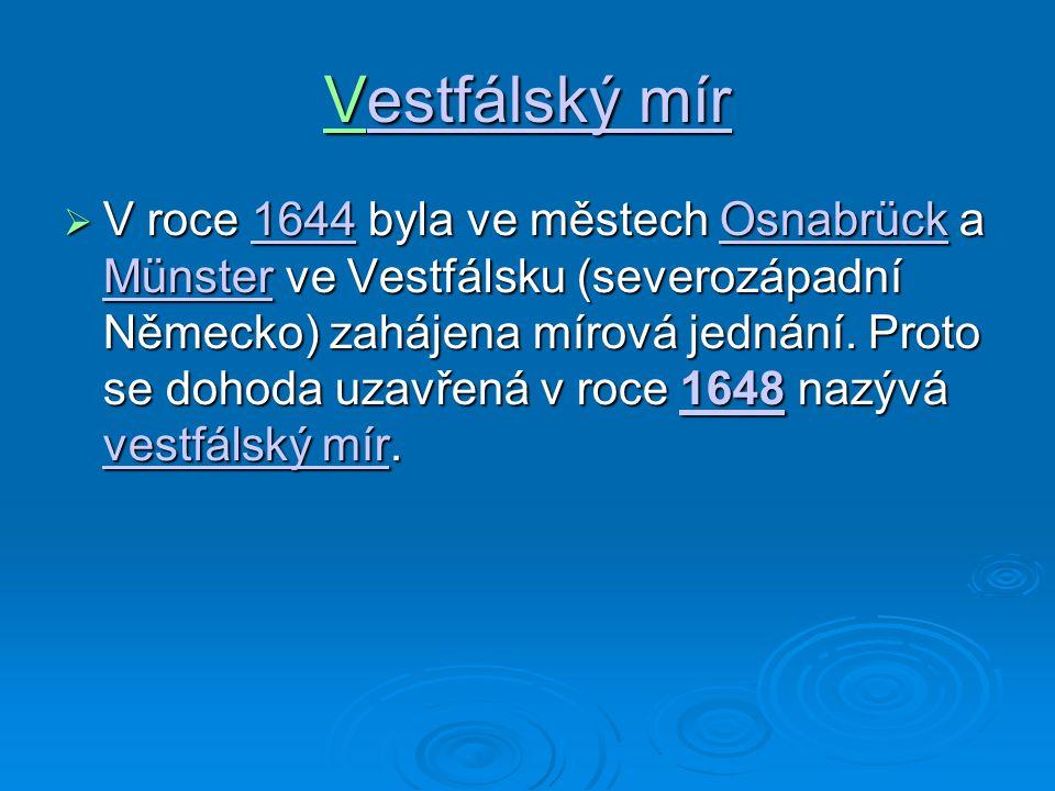 Vestfálský mír estfálský mírestfálský mír  V roce 1644 byla ve městech Osnabrück a Münster ve Vestfálsku (severozápadní Německo) zahájena mírová jedn