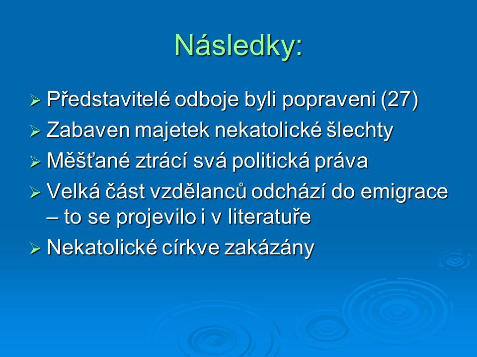 Následky:  Představitelé odboje byli popraveni (27)  Zabaven majetek nekatolické šlechty  Měšťané ztrácí svá politická práva  Velká část vzdělanců