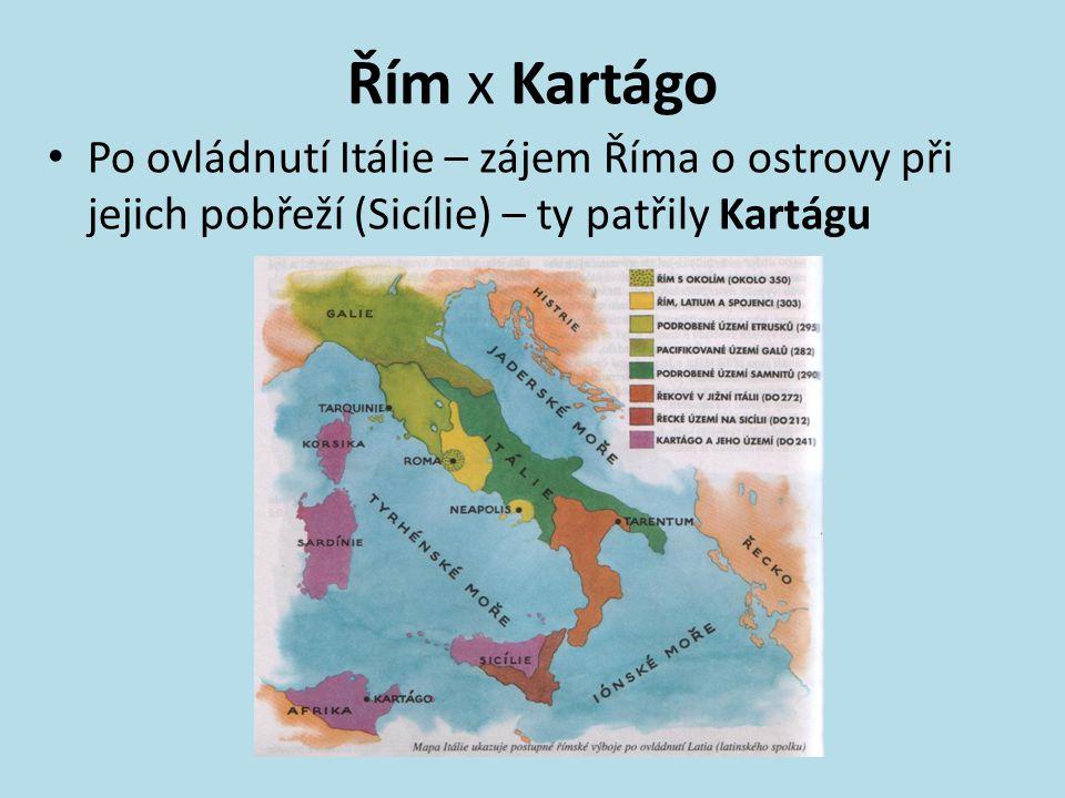 Řím x Kartágo Po ovládnutí Itálie – zájem Říma o ostrovy při jejich pobřeží (Sicílie) – ty patřily Kartágu