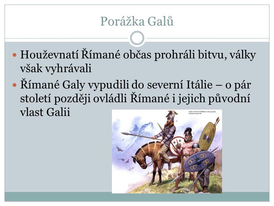 Porážka Galů Houževnatí Římané občas prohráli bitvu, války však vyhrávali Římané Galy vypudili do severní Itálie – o pár století později ovládli Říman