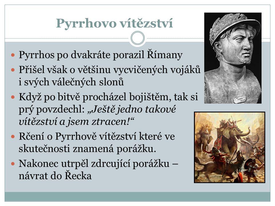 Pyrrhovo vítězství Pyrrhos po dvakráte porazil Římany Přišel však o většinu vycvičených vojáků i svých válečných slonů Když po bitvě procházel bojiště