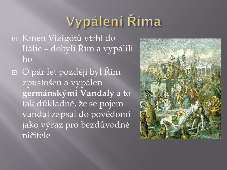  Kmen Vizigótů vtrhl do Itálie – dobyli Řím a vypálili ho  O pár let později byl Řím zpustošen a vypálen germánskými Vandaly a to tak důkladně, že s