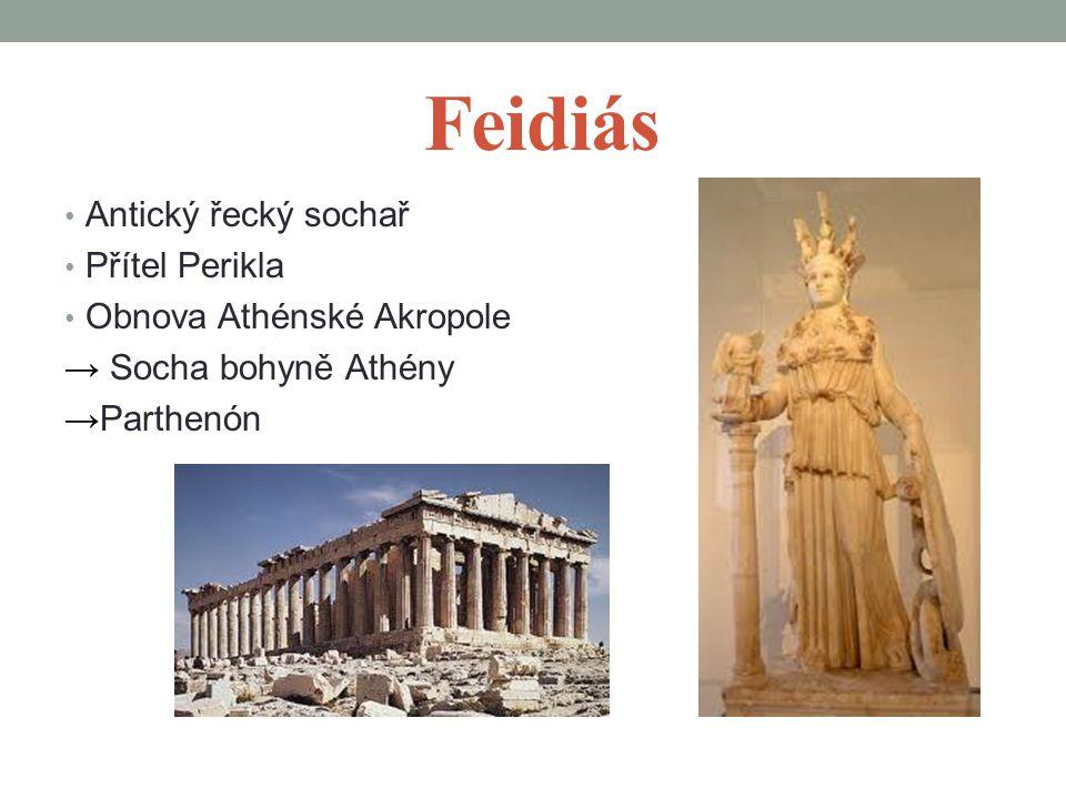 Feidiás Antický řecký sochař Přítel Perikla Obnova Athénské Akropole → Socha bohyně Athény →Parthenón