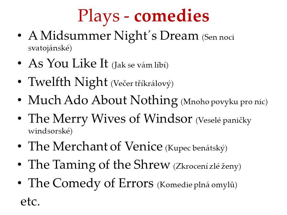 Plays - comedies A Midsummer Night´s Dream (Sen noci svatojánské) As You Like It (Jak se vám líbí) Twelfth Night (Večer tříkrálový) Much Ado About Not