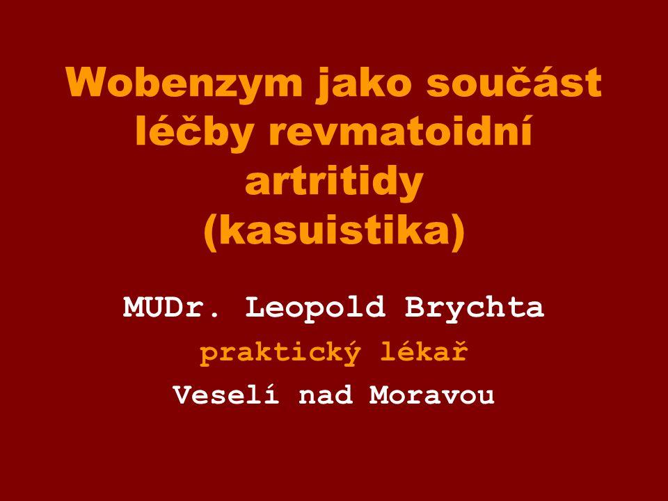 Wobenzym jako součást léčby revmatoidní artritidy (kasuistika) MUDr. Leopold Brychta praktický lékař Veselí nad Moravou