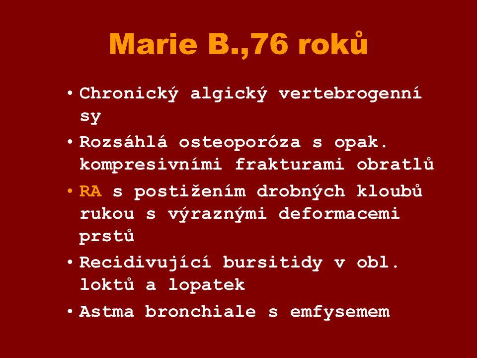 Marie B.,76 roků Chronický algický vertebrogenní sy Rozsáhlá osteoporóza s opak. kompresivními frakturami obratlů RA s postižením drobných kloubů ruko