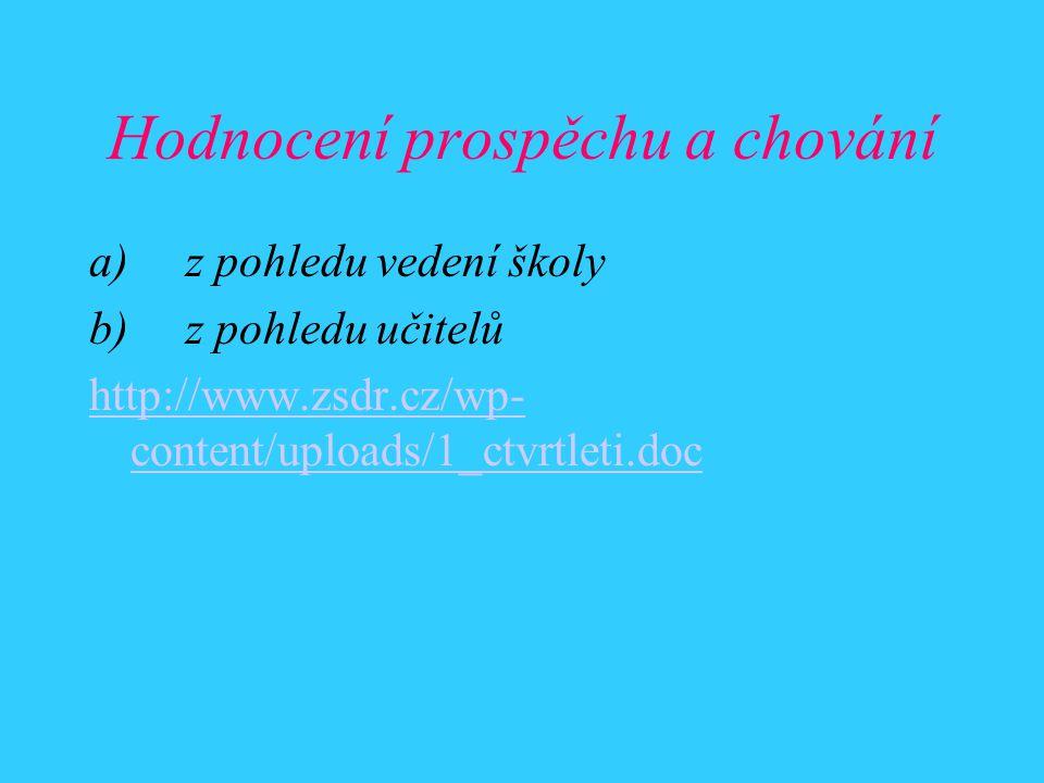 Hodnocení prospěchu a chování a) z pohledu vedení školy b) z pohledu učitelů http://www.zsdr.cz/wp- content/uploads/1_ctvrtleti.doc