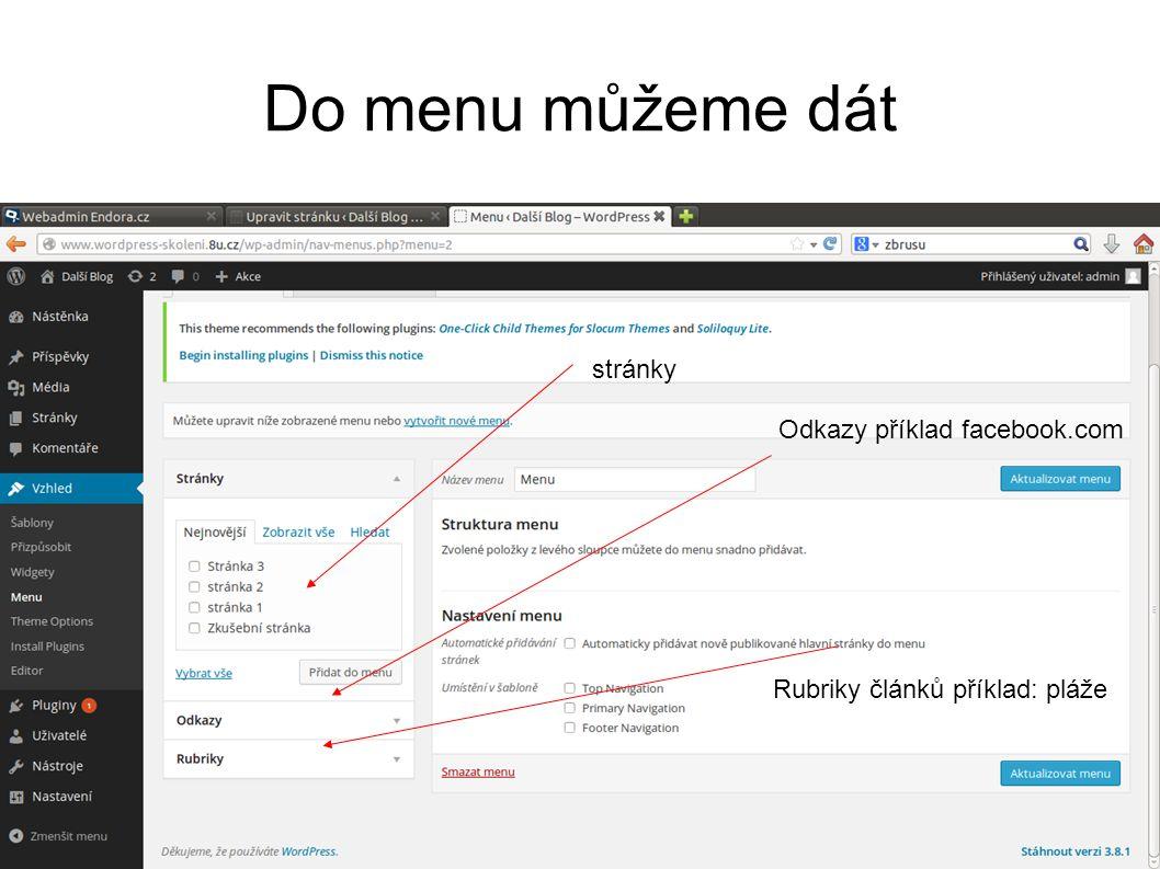 Do menu můžeme dát stránky Odkazy příklad facebook.com Rubriky článků příklad: pláže