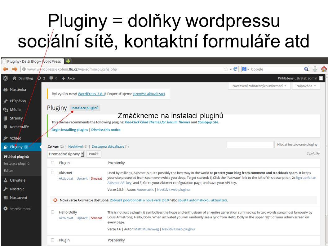 Pluginy = dolňky wordpressu sociální sítě, kontaktní formuláře atd Zmáčkneme na instalaci pluginů