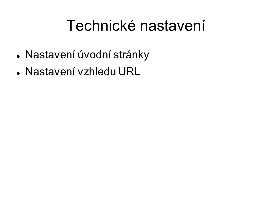 Technické nastavení Nastavení úvodní stránky Nastavení vzhledu URL