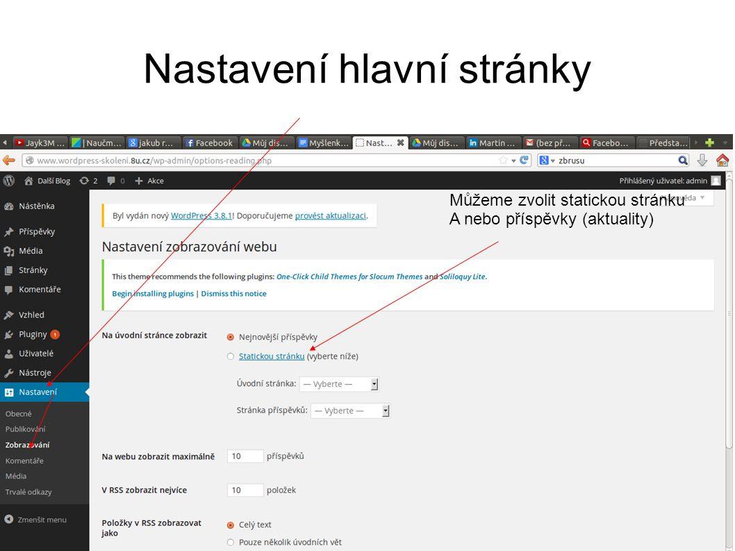 Nastavení hlavní stránky Můžeme zvolit statickou stránku A nebo příspěvky (aktuality)