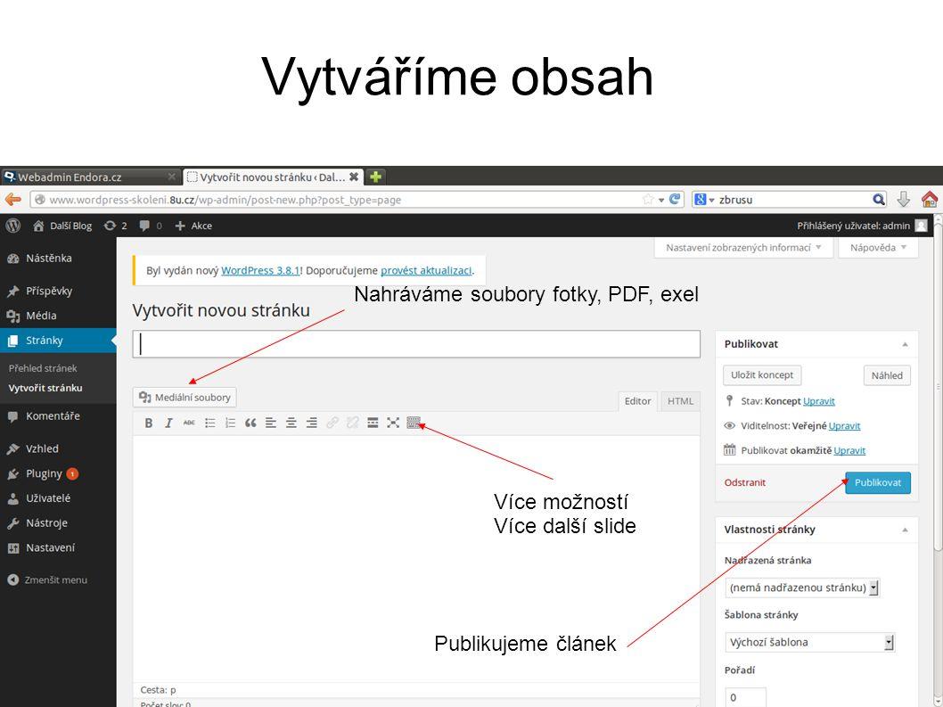 Vytváříme obsah Více možností Více další slide Nahráváme soubory fotky, PDF, exel Publikujeme článek