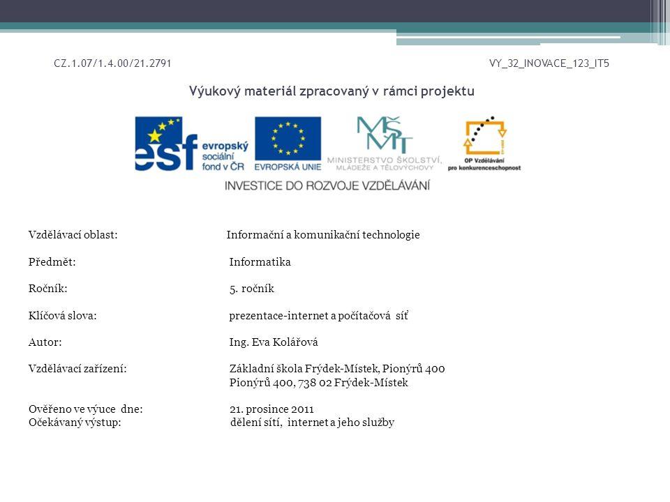 CZ.1.07/1.4.00/21.2791 VY_32_INOVACE_123_IT5 Výukový materiál zpracovaný v rámci projektu Vzdělávací oblast: Informační a komunikační technologie Předmět:Informatika Ročník:5.