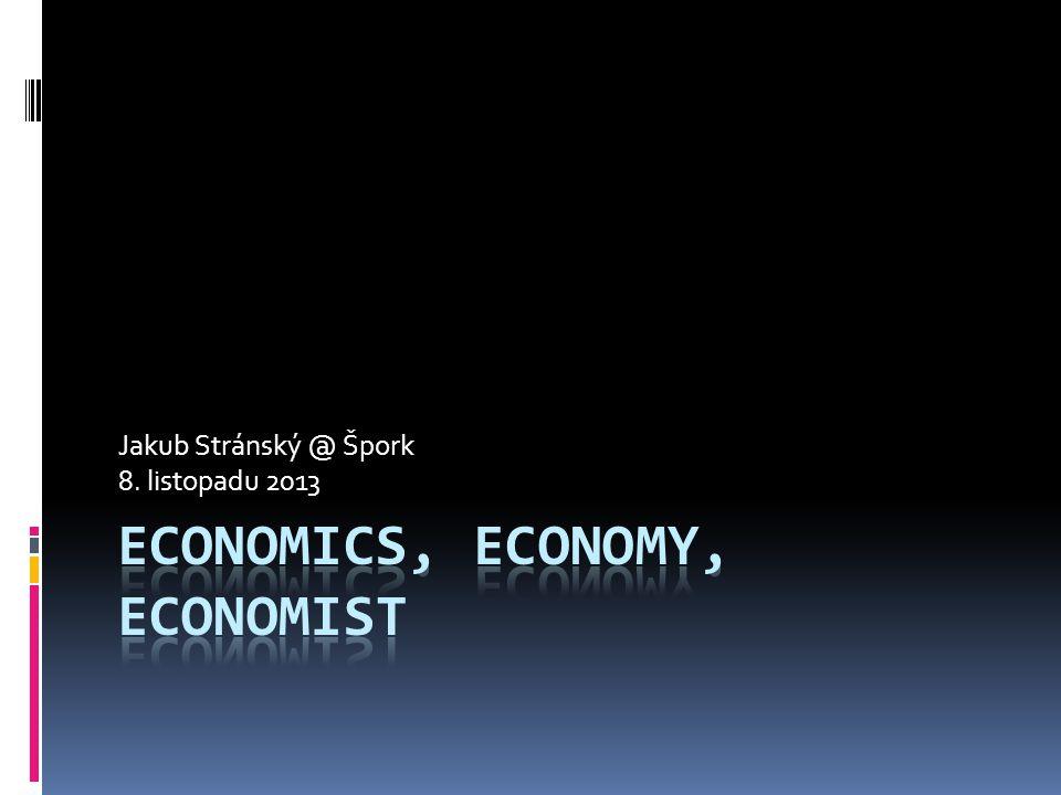 Dnešní hry  Ekonomové bývali právníky…  Ekonomie jako imperiální věda  Kouzlo matematiky  Alles Gute – díl prfní