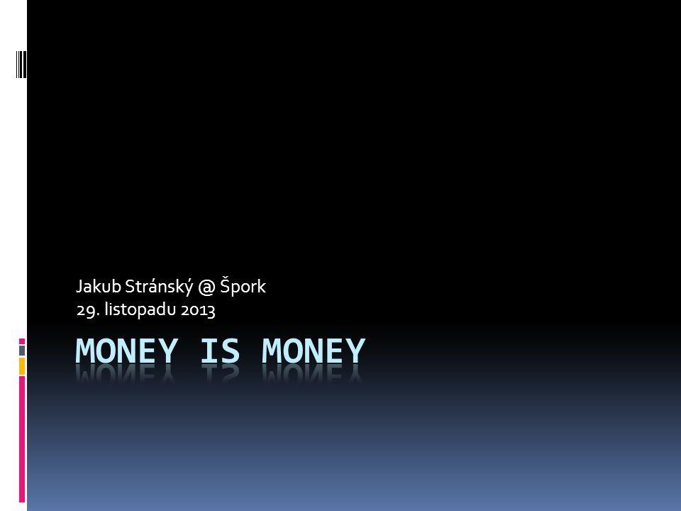O co dnes půjde. Co jsou peníze.  Jak vznikají peníze.