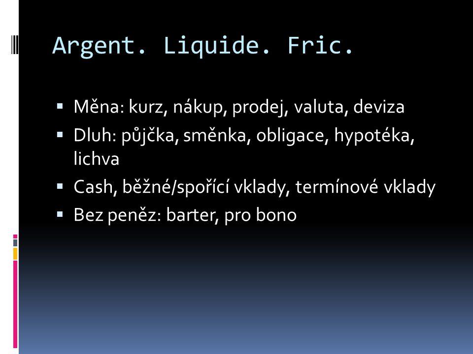 Argent. Liquide. Fric.