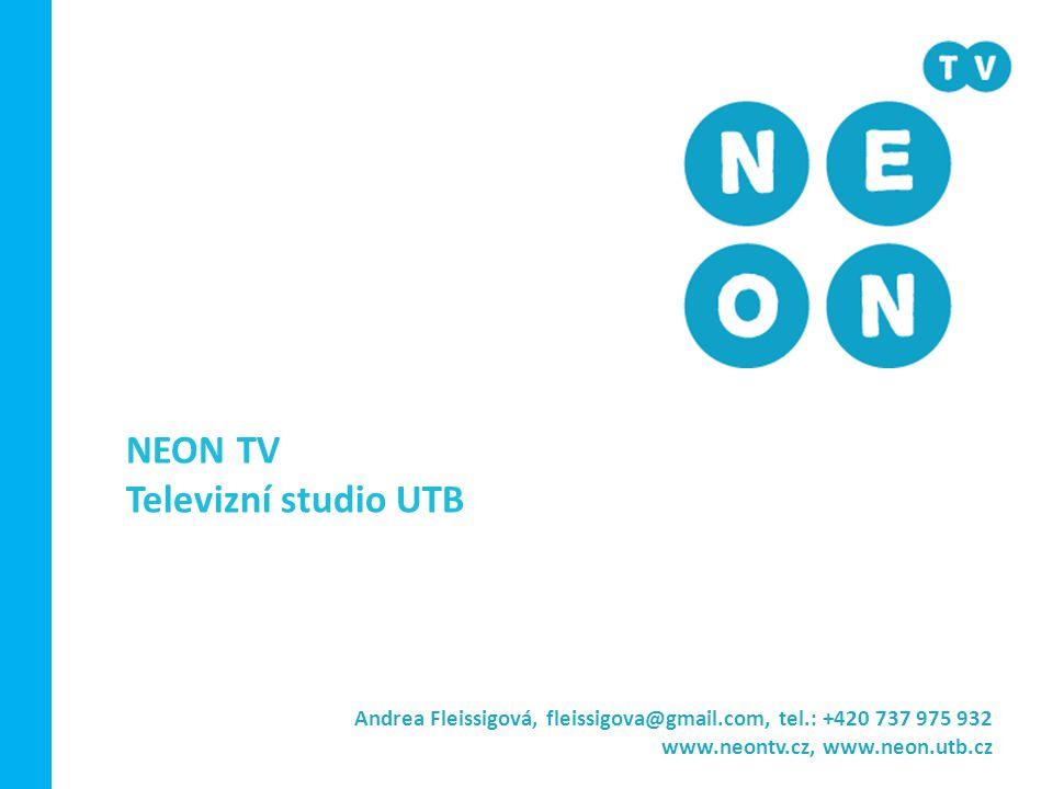 NEON TV Televizní studio UTB Andrea Fleissigová, fleissigova@gmail.com, tel.: +420 737 975 932 www.neontv.cz, www.neon.utb.cz