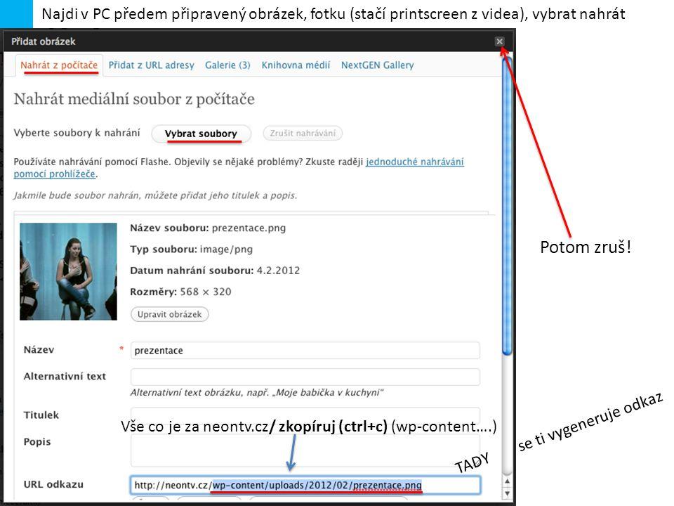 Najdi v PC předem připravený obrázek, fotku (stačí printscreen z videa), vybrat nahrát Vše co je za neontv.cz/ zkopíruj (ctrl+c) (wp-content….) Potom