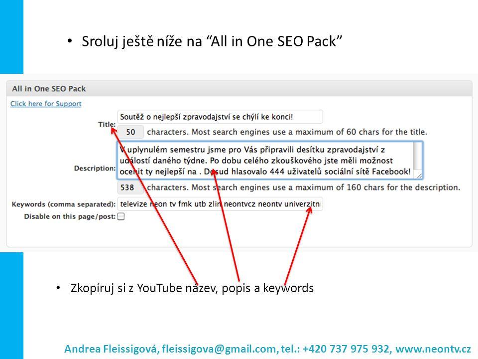 """Andrea Fleissigová, fleissigova@gmail.com, tel.: +420 737 975 932, www.neontv.cz Sroluj ještě níže na """"All in One SEO Pack"""" Zkopíruj si z YouTube náze"""