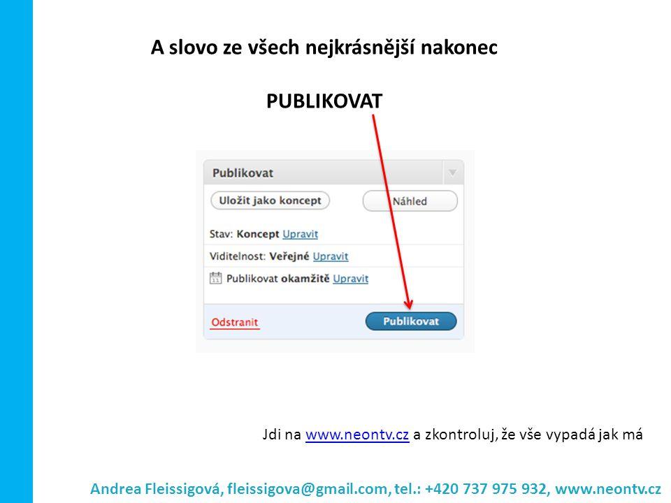 Andrea Fleissigová, fleissigova@gmail.com, tel.: +420 737 975 932, www.neontv.cz A slovo ze všech nejkrásnější nakonec PUBLIKOVAT Jdi na www.neontv.cz