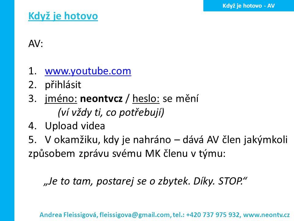 Když je hotovo AV: 1.www.youtube.comwww.youtube.com 2.přihlásit 3.jméno: neontvcz / heslo: se mění (ví vždy ti, co potřebují) 4. Upload videa 5. V oka