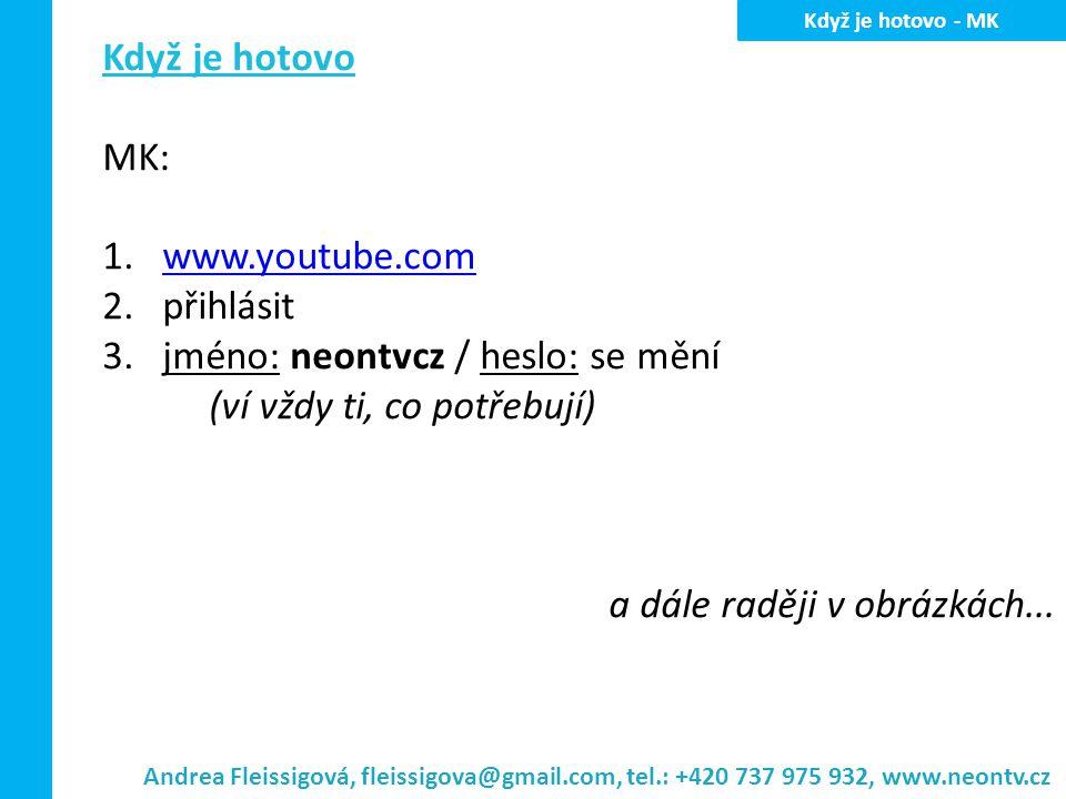 rozklikneš vpravo nahoře NeonTVCZ – poté správce videí H ow to - Youtube Andrea Fleissigová, fleissigova@gmail.com, tel.: +420 737 975 932, www.neontv.cz