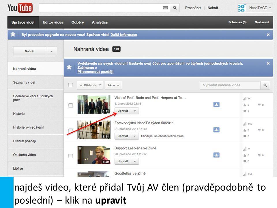 najdeš video, které přidal Tvůj AV člen (pravděpodobně to poslední) – klik na upravit H ow to