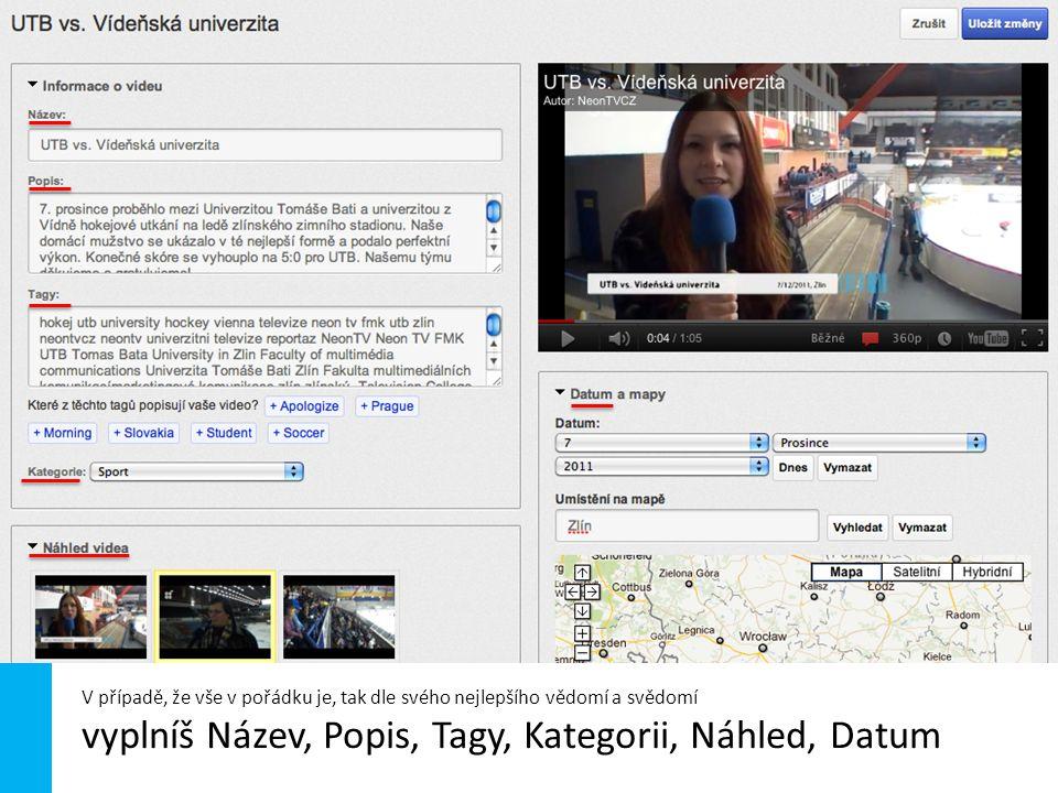 Při vyplňování Názvu spoléhej se na svůj instinkt (v případě zpravodajství pak použij formát Zpravodajství NeonTV týden 02/2012 ) U perexu - tedy popisu na své PR schopnosti (hodí se zahrnout i jména autorů a odkaz na www.neontv.cz)www.neontv.cz A u keywords-Tags poslouchej svou žízeň (čím víc, tím líp) H ow to - YouTube uložit