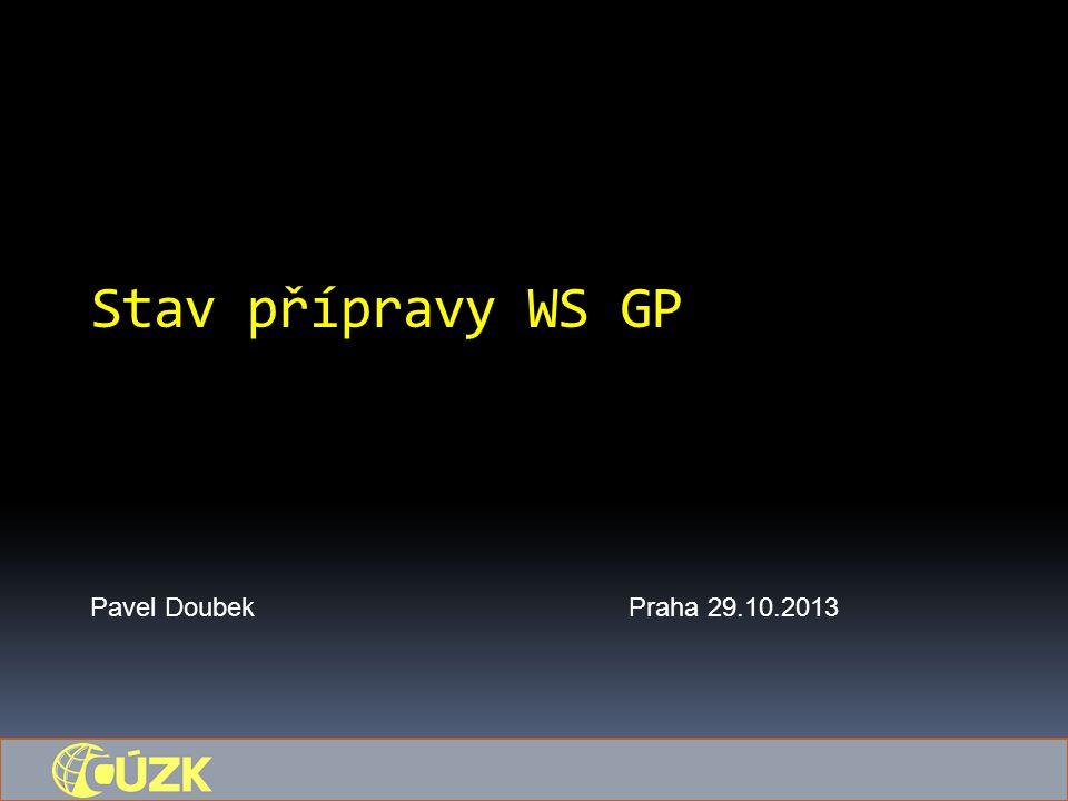Stav přípravy WS GP Pavel DoubekPraha 29.10.2013