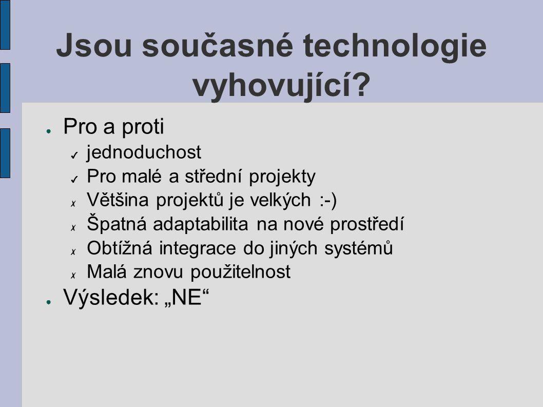 Jsou současné technologie vyhovující? ● Pro a proti ✔ jednoduchost ✔ Pro malé a střední projekty ✗ Většina projektů je velkých :-) ✗ Špatná adaptabili