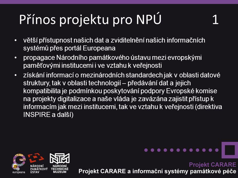 Přínos projektu pro NPÚ 1 větší přístupnost našich dat a zviditelnění našich informačních systémů přes portál Europeana propagace Národního památkového ústavu mezi evropskými paměťovými institucemi i ve vztahu k veřejnosti získání informací o mezinárodních standardech jak v oblasti datové struktury, tak v oblasti technologií – předávání dat a jejich kompatibilita je podmínkou poskytování podpory Evropské komise na projekty digitalizace a naše vláda je zavázána zajistit přístup k informacím jak mezi institucemi, tak ve vztahu k veřejnosti (direktiva INSPIRE a další)