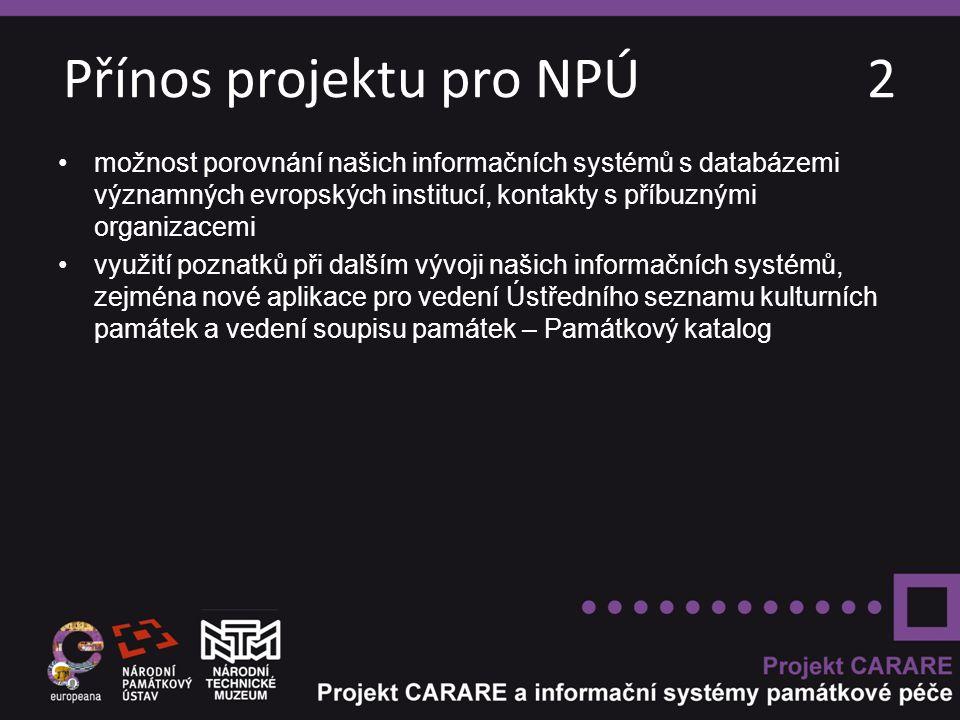 Přínos projektu pro NPÚ 2 možnost porovnání našich informačních systémů s databázemi významných evropských institucí, kontakty s příbuznými organizace