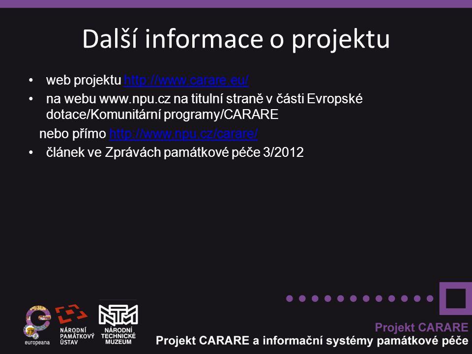 Další informace o projektu web projektu http://www.carare.eu/http://www.carare.eu/ na webu www.npu.cz na titulní straně v části Evropské dotace/Komunitární programy/CARARE nebo přímo http://www.npu.cz/carare/http://www.npu.cz/carare/ článek ve Zprávách památkové péče 3/2012