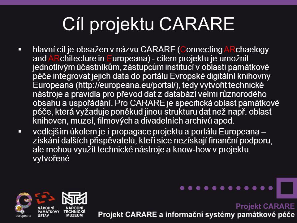 Cíl projektu CARARE  hlavní cíl je obsažen v názvu CARARE (Connecting ARchaelogy and ARchitecture in Europeana) - cílem projektu je umožnit jednotlivým účastníkům, zástupcům institucí v oblasti památkové péče integrovat jejich data do portálu Evropské digitální knihovny Europeana (http://europeana.eu/portal/), tedy vytvořit technické nástroje a pravidla pro převod dat z databází velmi různorodého obsahu a uspořádání.