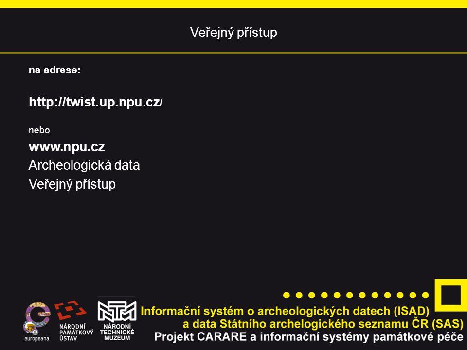Veřejný přístup na adrese: http://twist.up.npu.cz / nebo www.npu.cz Archeologická data Veřejný přístup
