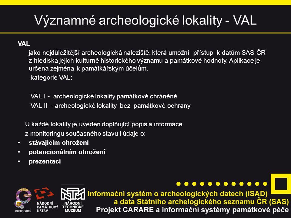 Významné archeologické lokality - VAL VAL jako nejdůležitější archeologická naleziště, která umožní přístup k datům SAS ČR z hlediska jejich kulturně historického významu a památkové hodnoty.