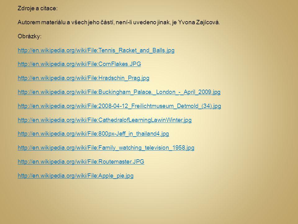 Zdroje a citace: Autorem materiálu a všech jeho částí, není-li uvedeno jinak, je Yvona Zajícová. Obrázky: http://en.wikipedia.org/wiki/File:Tennis_Rac