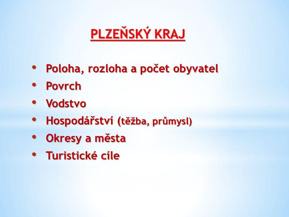 Poloha, rozloha a počet obyvatel Leží na jihozápadě Čech Leží na jihozápadě Čech Rozlohou 7 561 km2 je třetí největší kraj Rozlohou 7 561 km2 je třetí největší kraj s počtem obyvatel 581 000 má nízkou hustotu zalidnění s počtem obyvatel 581 000 má nízkou hustotu zalidnění