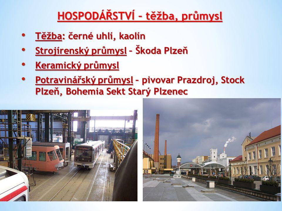 HOSPODÁŘSTVÍ – těžba, průmysl Těžba: černé uhlí, kaolín Těžba: černé uhlí, kaolín Strojírenský průmysl – Škoda Plzeň Strojírenský průmysl – Škoda Plze