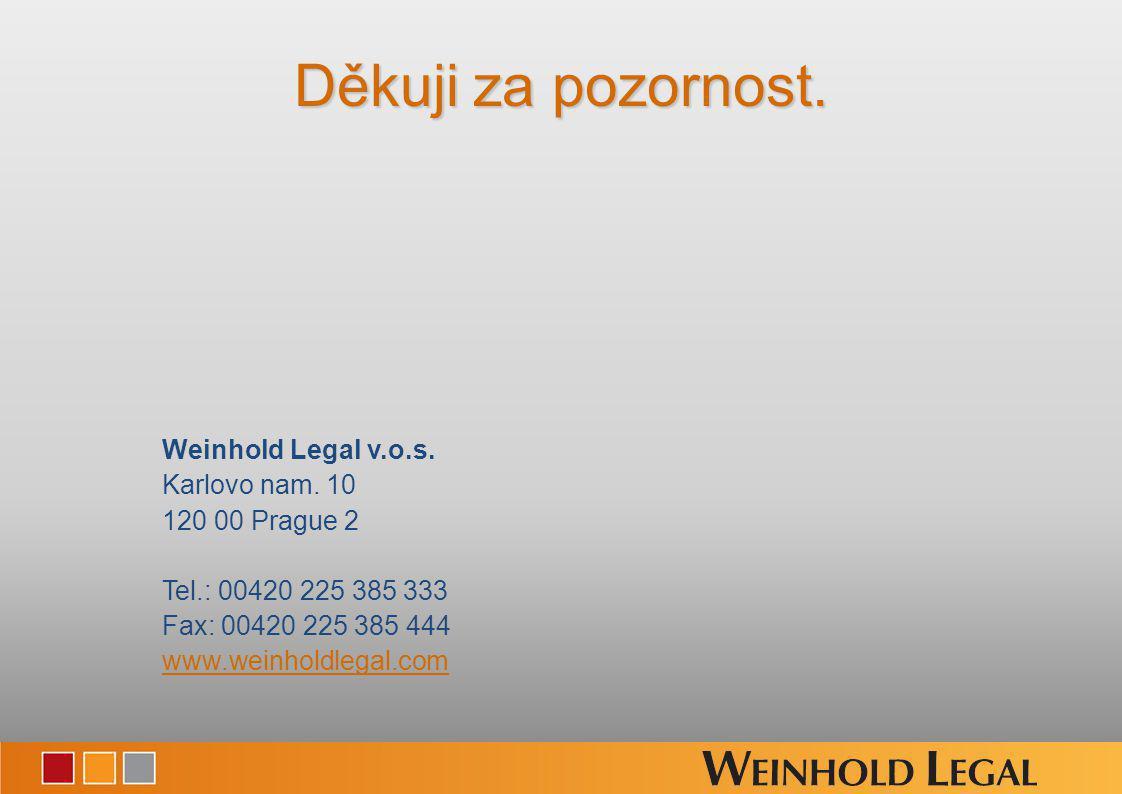 Děkuji za pozornost. Weinhold Legal v.o.s. Karlovo nam.