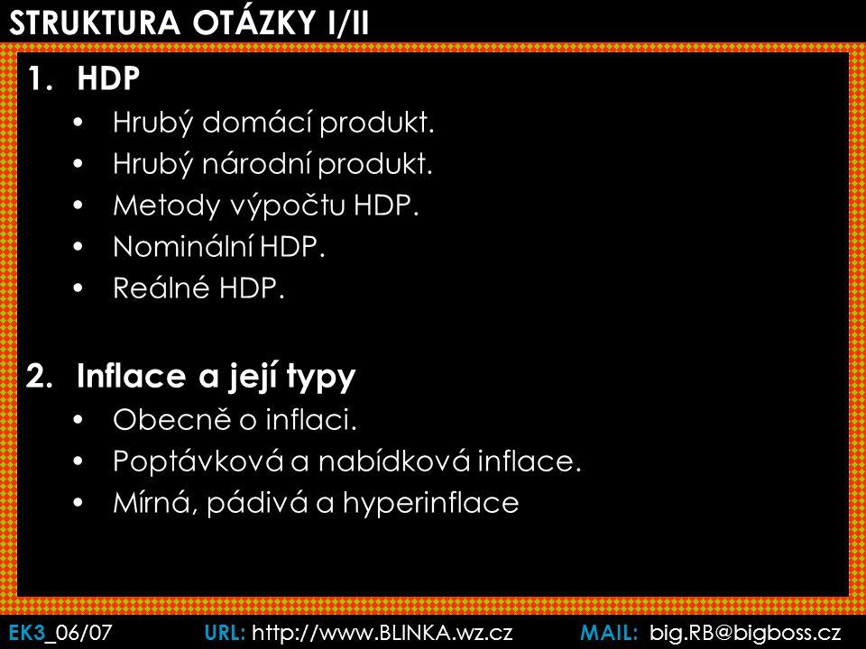 EK3 _06/07 URL: http://www.BLINKA.wz.cz MAIL: big.RB@bigboss.cz STRUKTURA OTÁZKY I/II 1.HDP Hrubý domácí produkt.