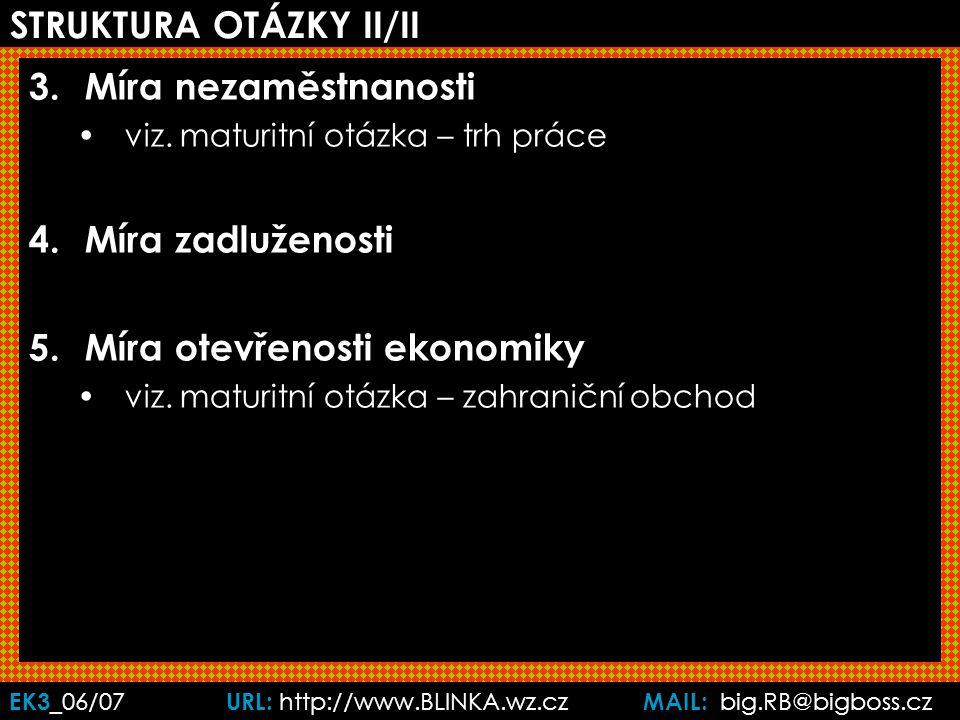 EK3 _06/07 URL: http://www.BLINKA.wz.cz MAIL: big.RB@bigboss.cz STRUKTURA OTÁZKY II/II 3.Míra nezaměstnanosti viz.