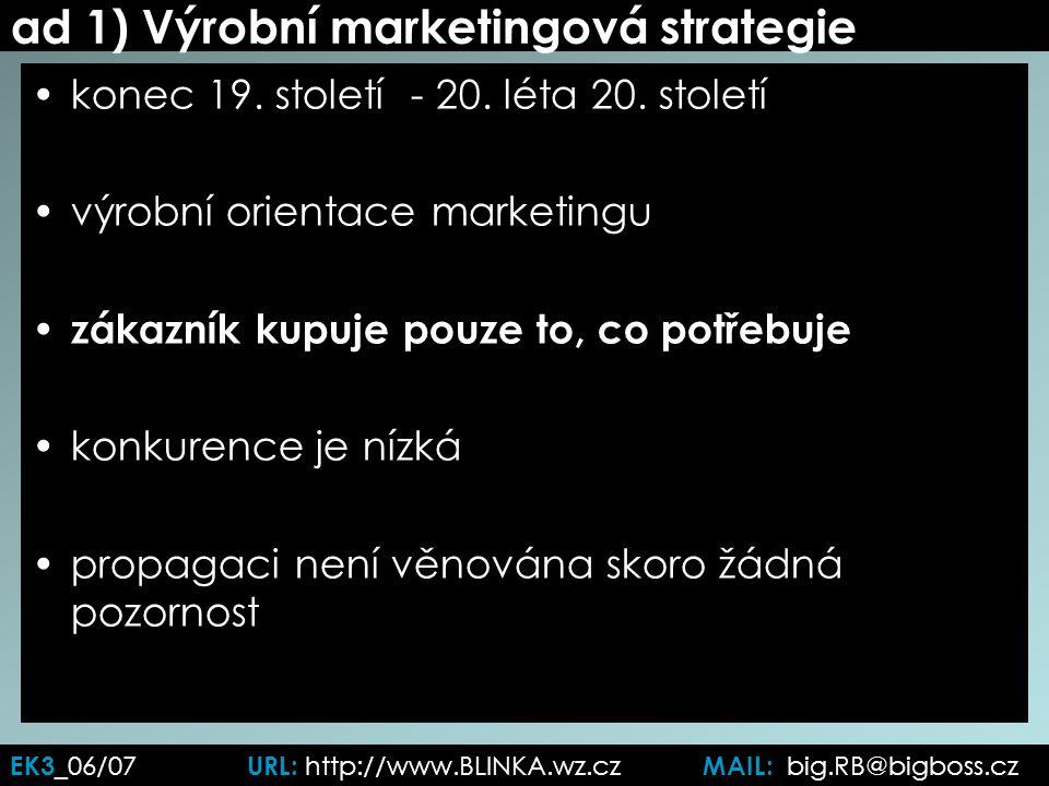 ad 1) Výrobní marketingová strategie konec 19. století - 20.