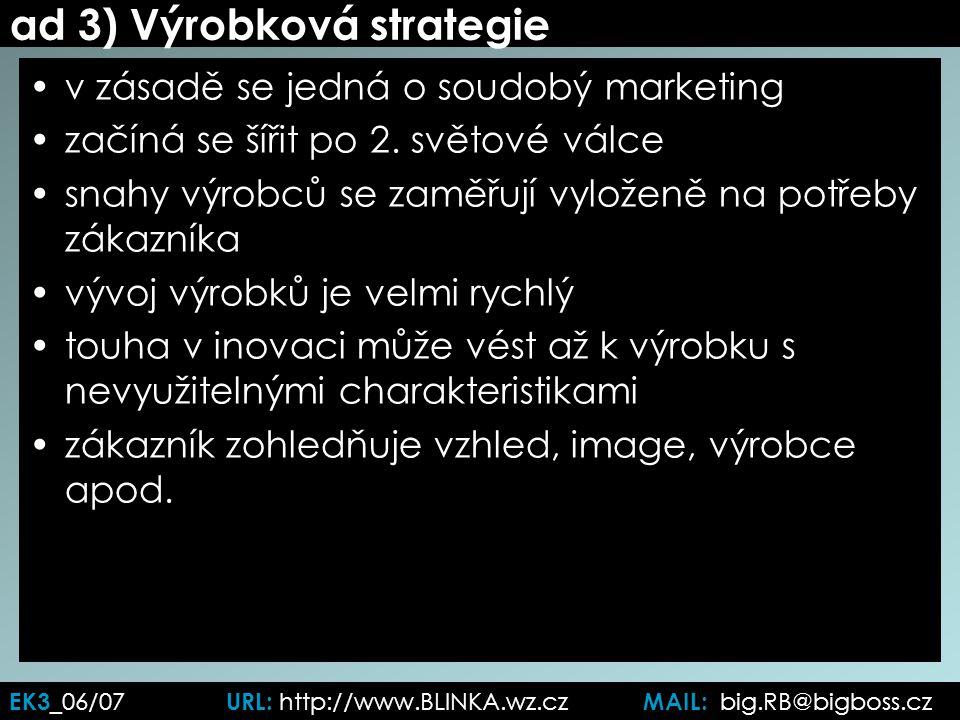 ad 3) Výrobková strategie v zásadě se jedná o soudobý marketing začíná se šířit po 2.