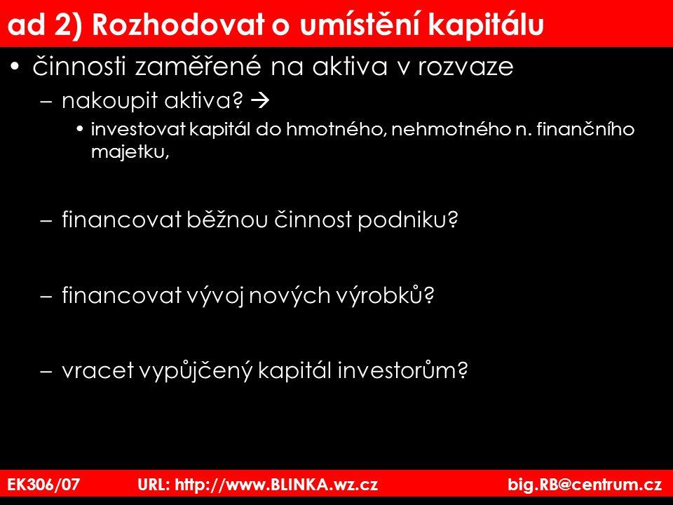 ad 2) Rozhodovat o umístění kapitálu činnosti zaměřené na aktiva v rozvaze –nakoupit aktiva?  investovat kapitál do hmotného, nehmotného n. finančníh