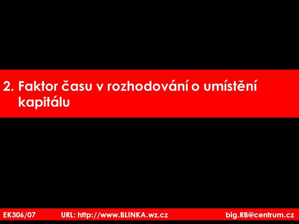 2. Faktor času v rozhodování o umístění kapitálu EK306/07 URL: http://www.BLINKA.wz.cz big.RB@centrum.cz